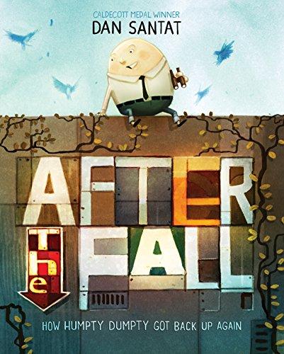 After the Fall (How Humpty Dumpty Got Back Up Again by Dan Santat