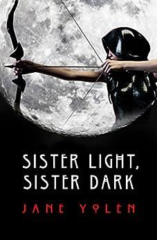 Sister Light, Sister Dark (The Great Alta Saga Book 1) by [Jane Yolen]