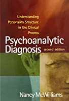 Psychoanalytic Diagnosis, Second Edition: Understanding Personality Structure in the Clinical Process