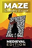MAZE PUZZLE MEDIEVAL EDITION: Chivalry Escape Brain Challenging Maze Game Book Middle Age Medieval Theme Logical book   6' x 9' in Size 60 Pages