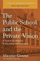 The Public School and the Private Vision: A Search for America in Education and Literature (Classics in Progressive Education)