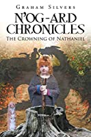 N'og-Ard Chronicles: The Crowning of Nathaniel