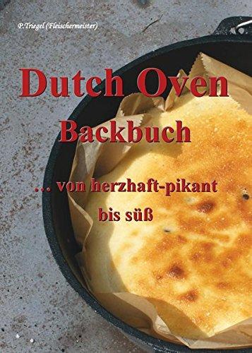 Dutch Oven Backbuch: ...von herzhaft bis süß. Mit 162 Farbfotos