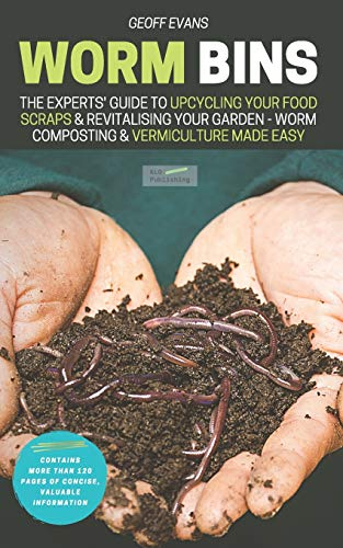 Worm Bins: The Experts' Guide To Upcycling Your Food Scraps & Revitalising Your Garden - Worm Composting & Vermiculture Made Easy (Your Backyard Dream)