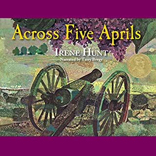 Across Five Aprils                   By:                                                                                                                                 Irene Hunt                               Narrated by:                                                                                                                                 Terry Bregy                      Length: 5 hrs and 49 mins     311 ratings     Overall 4.2
