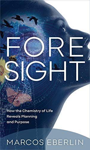 Foresight: How the Chemistry of Life Reveals Planning and Purpose (English Edition)