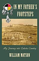 In My Father's Footsteps: My Journey into Lakota Country