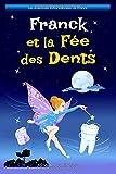 Franck et la Fée des Dents: Conte de Fées (Les Aventures Extraordinaires de Franck) (French Edition)