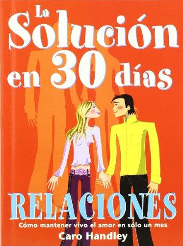 La solución en 30 días: relaciones : cómo mantener vivo el amor en sólo un mes