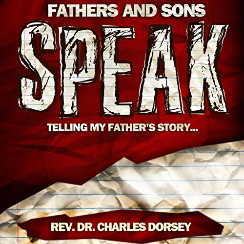 Fathers and Sons Speak: Telling My Father's Story Audiobook By Rev. Dr. Charles Dorsey cover art