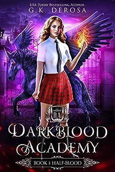 Darkblood Academy: Book One: Half-Blood (A Supernatural Academy Series) by [G.K. DeRosa]