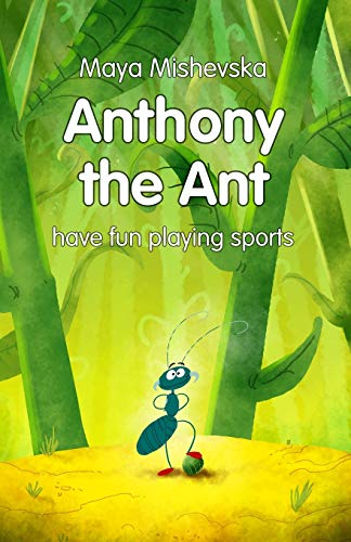 Anthony the Ant - have fun playing sports: Illustrated Kids Books, Illustrated Books for Kids, Illustrated Children Books, Early Readers, Bedtime Story For Kids Ages 4-8 (My Moon)の詳細を見る