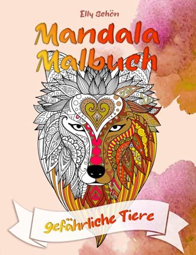 Mandala Malbuch gefährliche Tiere: Malbuch mit Tier-Mandalas im Zentangle-Stil zum Ausmalen für Erwachsene zur Entspannung. Zum selbst Anmalen oder als tolles Geschenk.