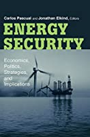 Energy Security: Economics, Politics, Strategies, and Implications by Unknown(2009-12-29)
