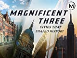 Magnificent Three: Cities that Shaped History