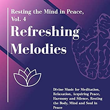 Refreshing Melodies - Resting The Mind In Peace, Vol. 4 (Divine Music For Meditation, Relaxation, Acquiring Peace, Harmony And Silence, Resting The Body, Mind And Soul In Peace)