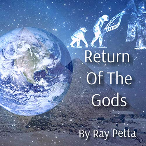Return of the Gods                   By:                                                                                                                                 Ray Petta                               Narrated by:                                                                                                                                 TGW Enterprise Inc (Jim Watkins)                      Length: 7 hrs and 52 mins     1 rating     Overall 5.0