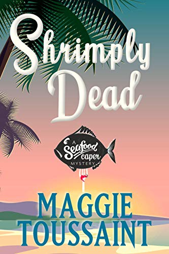 Shrimply Dead (A Seafood Caper Mystery Book 3) by [Maggie Toussaint]
