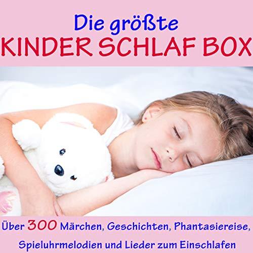 Die größte Kinder-Schlaf-Box: Über 300 Märchen, Geschichten, Phantasiereise, Spieluhr Melodien und Lieder zum Einschlafen