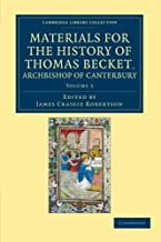 Materials for the History of Thomas Becket, Archbishop of Canterbury (Canonized by Pope Alexander III, AD 1173) (Cambridge Library Collection - Rolls) (Volume 3)