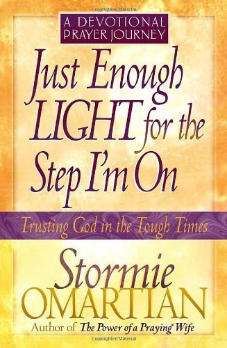 Just Enough Light for the Step I'm On--A Devotional Prayer Journey (Trusting God in the Tough Times) by Stormie Omartian (2002-01-01)