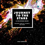 Journey to the Stars: A Coloring Book: Galaxies, Nebulae, Planets, and More: An epically fun and educational outer space coloring book with 70 ... spacecrafts, and amazing science facts