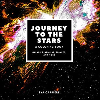 Journey to the Stars  A Coloring Book  Galaxies Nebulae Planets and More  An epically fun and educational outer space coloring book with 70 .. spacecrafts and amazing science facts