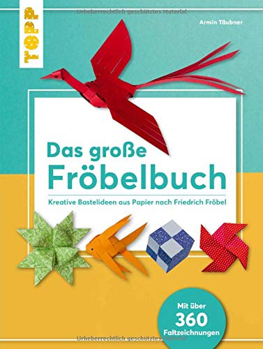 Das große Fröbelbuch: Kreative Bastelideen aus Papier nach Friedrich Fröbel