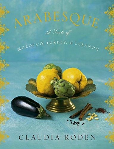 Arabesque: A Taste of Morocco, Turkey, and Lebanon: A Cookbook