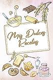 Mis Dulces Recetas: Libreta para escribir recetas de pastelería, postres y tartas