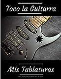Toco la guitarra mis tablaturas: Lo que sea por tu forma de tocar la guitarra. 100 páginas de cuadrículas y tablaturas de acordes. Formato 8,5 X 11