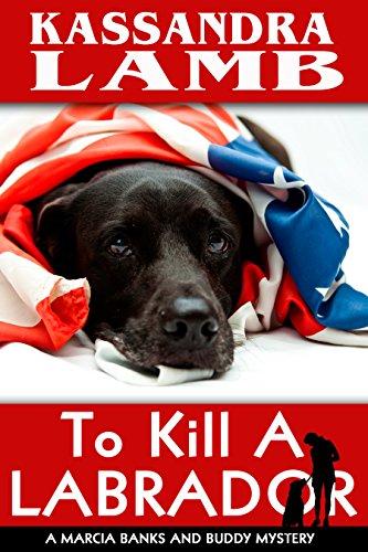 To Kill A Labrador: A Marcia Banks and Buddy Mystery (The Marcia Banks and Buddy Mysteries Book 1)