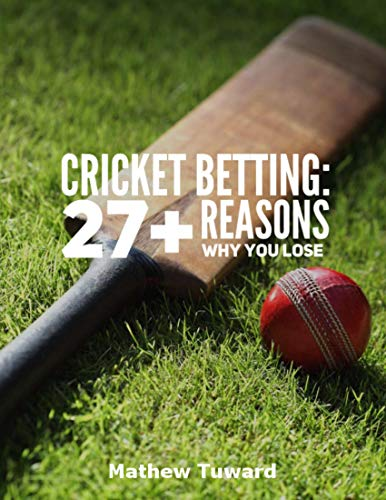 Cricket Betting: 27+ Reasons Why You Lose (English Edition)