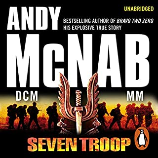 Seven Troop                   By:                                                                                                                                 Andy McNab                               Narrated by:                                                                                                                                 Paul Thornley                      Length: 10 hrs and 59 mins     341 ratings     Overall 4.7