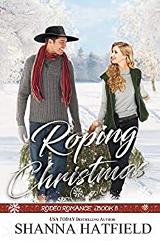 Roping Christmas: Sweet Western Holiday Romance (Rodeo Romance Book 8) by [Shanna Hatfield]
