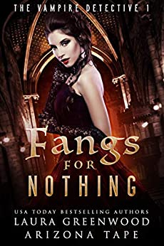 Fangs For Nothing (The Vampire Detective Book 1) by [Arizona Tape, Laura Greenwood]