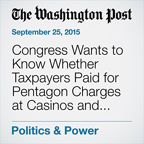 Congress Wants to Know Whether Taxpayers Paid for Pentagon Charges at Casinos and Strip Clubs audiobook cover art
