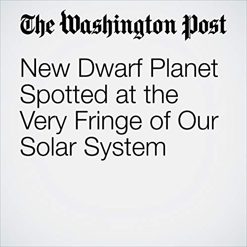 New Dwarf Planet Spotted at the Very Fringe of Our Solar System audiobook cover art