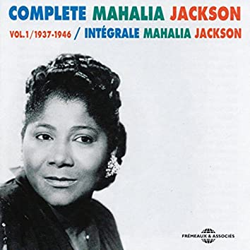 Complete Mahalia Jackson Intégrale, Vol. 1: 1937-1946