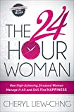 The 24 Hour Woman: How High-Achieving, Stressed Women Manage It All and Still Find Happiness