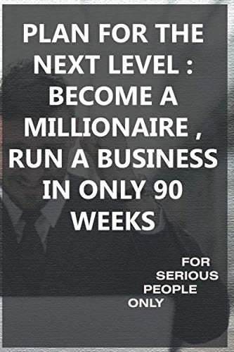 PLAN FOR THE NEXT LEVEL : BECOME A MILLIONAIRE , RUN A BUSINESS IN ONLY 90 WEEKS: millionaire fastlane Join the New Rich Why We Do What We Do in Life and Business RUN A BUSINESS IN ONLY 60 WEEKS