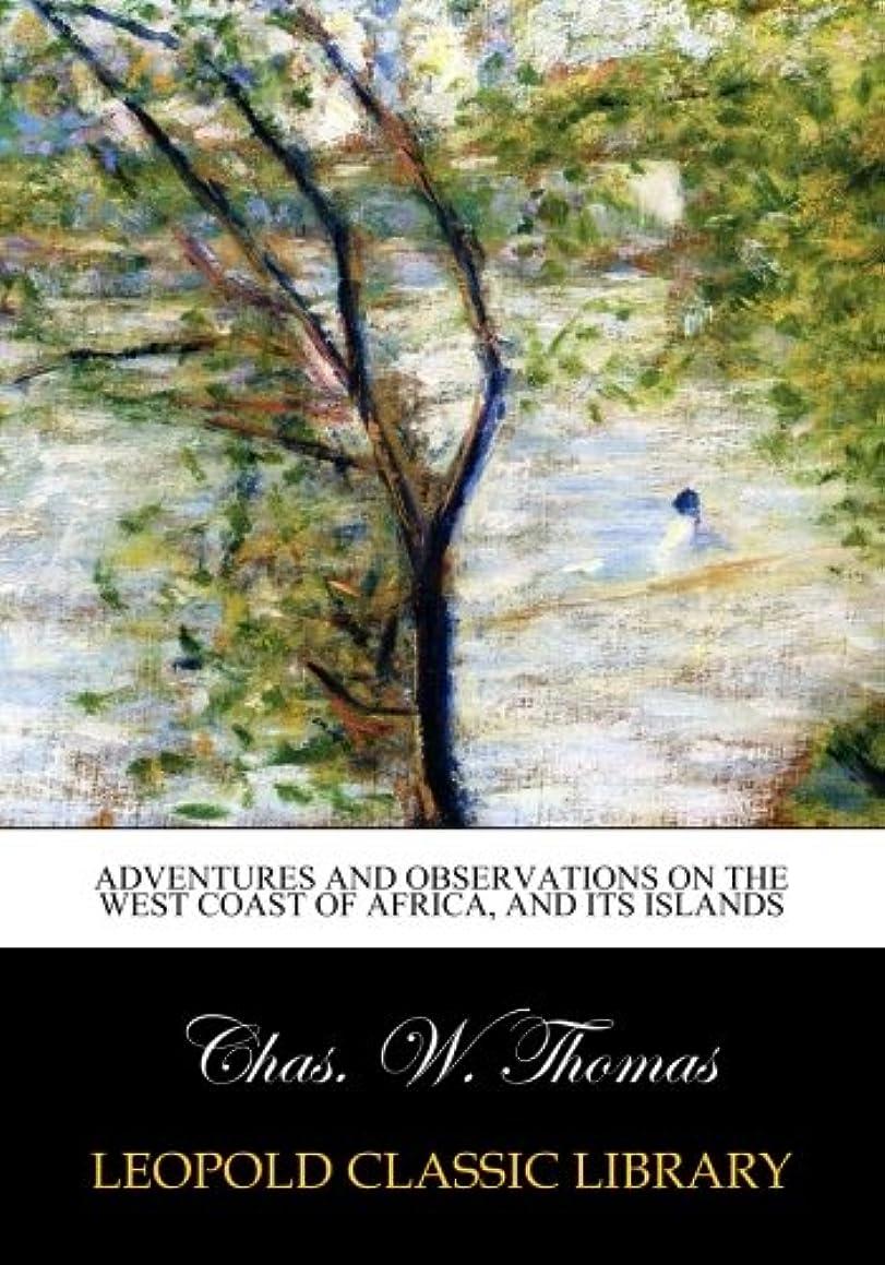 肉腫に賛成しかしAdventures and observations on the west coast of Africa, and its islands