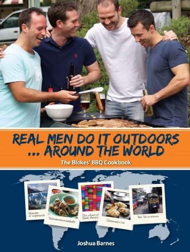 Real Men Do it Outdoors: Around the World (BBQ-Grill Cookbook & travel guide) (English Edition)