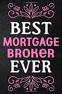 Best Mortgage Broker Ever: Perfect gift for Mortgage Broker. (6 x 9) inches in size 110 Pages, High-quality Pink white Let...