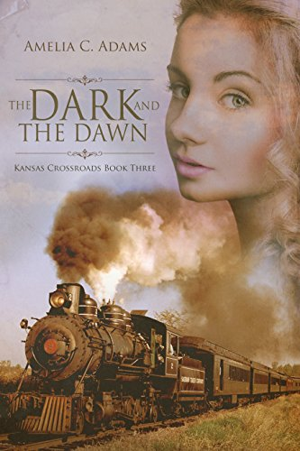 The Dark and the Dawn (Kansas Crossroads Book 3) by [Amelia C. Adams]