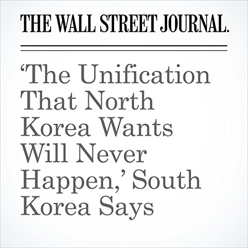 'The Unification That North Korea Wants Will Never Happen,' South Korea Says copertina