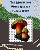 The Mushroom Word Search Puzzle Book: Suitable for adults and children / gift for horticulture, gardeners, foragers, mycologists and hippies.