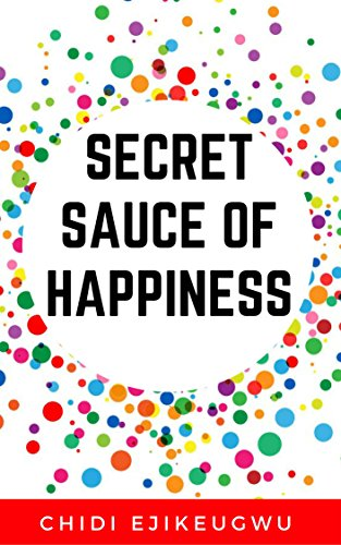 The Secret Sauce of Happiness: The Beginners Guide To Happiness, Motivation, Stress Prevention, Mental and Spiritual Healing (English Edition)