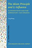 The Idiom Principle and L1 Influence: A Contrastive Learner-Corpus Study of Delexical Verb + Noun Collocations (Studies in Corpus Linguistics)