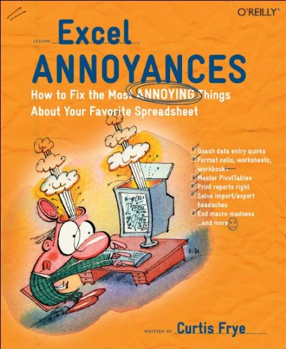 Download Excel Annoyances: How to Fix the Most ANNOYING Things About Your Favorite Spreadsheet 0596007280